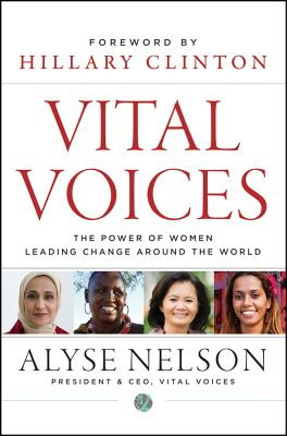 Vital Voices: The Power of Women Leading Change Around the World, Nelson, Alyse