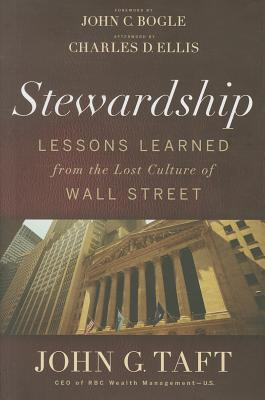 Stewardship: Lessons Learned from the Lost Culture of Wall Street, John G. Taft, Charles D. Ellis