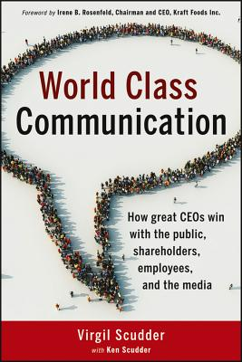Image for World Class Communication: How Great CEOs Win with the Public, Shareholders, Employees, and the Media