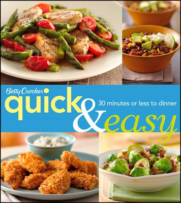 Betty Crocker Quick & Easy: 30 Minutes or Less to Dinner (Betty Crocker Big Book), Betty Crocker