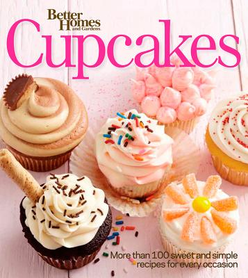 Better Homes and Gardens Cupcakes: More than 100 sweet and simple recipes for every occasion (Better Homes & Gardens Cooking), Better Homes and Gardens