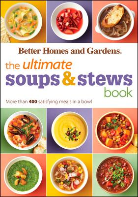 Image for The Ultimate Soups & Stews Book: More than 400 Satisfying Meals in a Bowl (Better Homes and Gardens Ultimate)