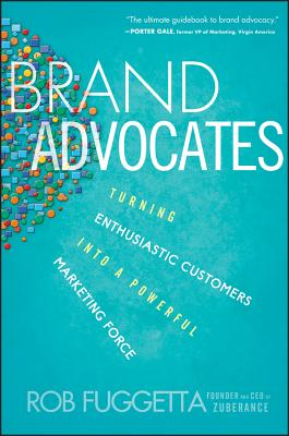 Image for Brand Advocates: Turning Enthusiastic Customers into a Powerful Marketing Force