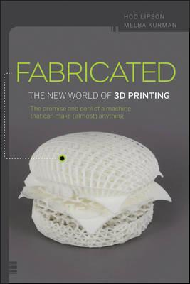 Image for Fabricated: The New World of 3D Printing