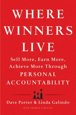 Where Winners Live: Sell More, Earn More, Achieve More Through Personal Accountability, Dave Porter, Linda Galindo