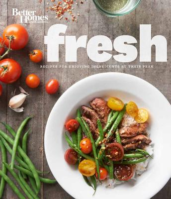 Better Homes and Gardens Fresh: Recipes for Enjoying Ingredients at Their Peak (Better Homes and Gardens Cooking), Better Homes and Gardens