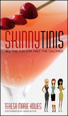 "SkinnyTinis: All the Fun for Half the Calories, ""Howes, Teresa M"""