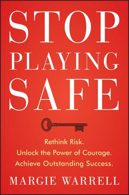 Image for Stop Playing Safe: Rethink Risk, Unlock the Power of Courage, Achieve Outstanding Success