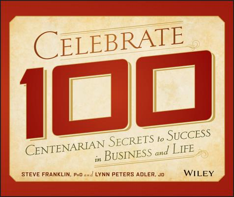 Image for Celebrate 100: Centenarian Secrets to Success in Business and Life