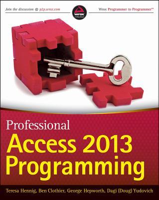 Professional Access 2013 Programming, Hennig, Teresa; Clothier, Ben; Hepworth, George; Yudovich, Dagi (Doug)