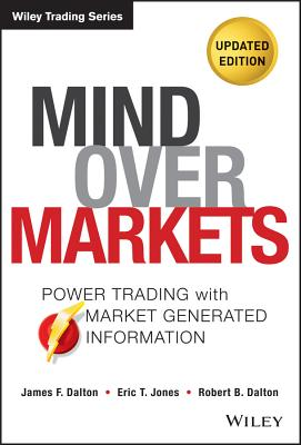 Image for Mind Over Markets: Power Trading with Market Generated Information, Updated Edition