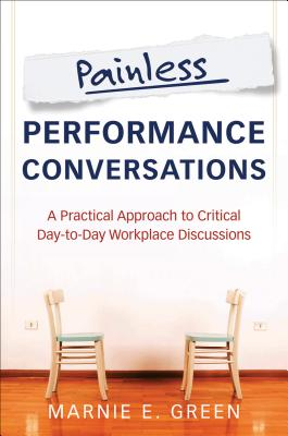Image for Painless Performance Conversations: A Practical Approach to Critical Day-to-Day Workplace Discussions