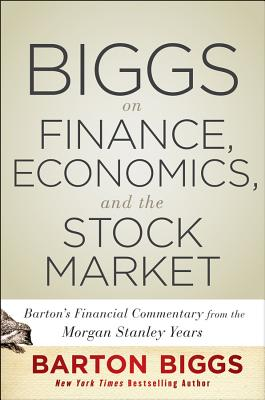 Image for Biggs on Finance, Economics, and the Stock Market: Barton's Market Chronicles from the Morgan Stanley Years