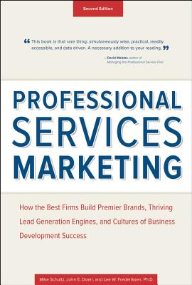 Image for Professional Services Marketing: How the Best Firms Build Premier Brands, Thriving Lead Generation Engines, and Cultures of Business Development Success