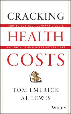 Image for Cracking Health Costs: How to Cut Your Company's Health Costs and Provide Employees Better Care