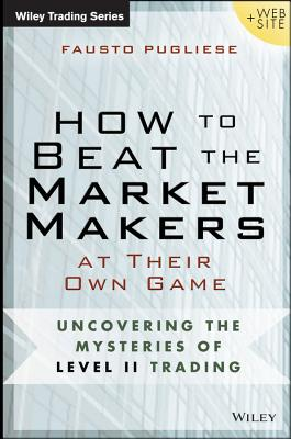 How to Beat the Market Makers at Their Own Game: Uncovering the Mysteries of Day Trading (Wiley Trading), Pugliese, Fausto