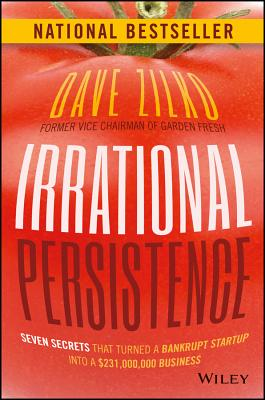 Image for Irrational Persistence: Seven Secrets That Turned a Bankrupt Startup Into a $231,000,000 Business
