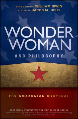 Image for Wonder Woman and Philosophy: The Amazonian Mystique (The Blackwell Philosophy and Pop Culture Series)