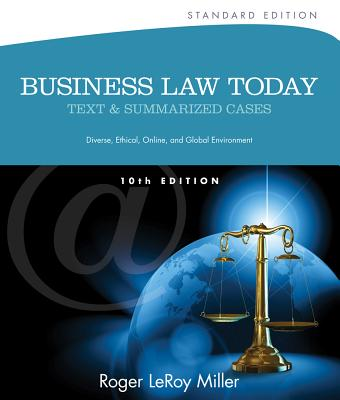 Business Law Today, Standard: Text and Summarized Cases (Miller Business Law Today Family) 10th Edition, Roger LeRoy Miller (Author)