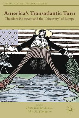 """Image for America's Transatlantic Turn: Theodore Roosevelt and the """"Discovery"""" of Europe (The World of the Roosevelts)"""