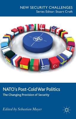 NATO's Post-Cold War Politics: The Changing Provision of Security (New Security Challenges)