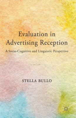 Evaluation in Advertising Reception: A Socio-Cognitive and Linguistic Perspective, Bullo, Stella