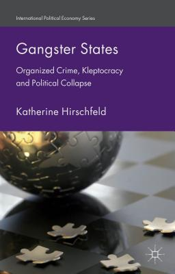 Image for Gangster States: Organized Crime, Kleptocracy and Political Collapse (International Political Economy Series)