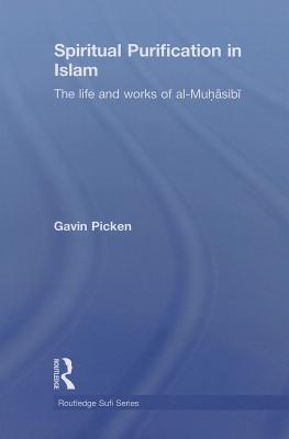 Image for Spiritual Purification in Islam: The Life and Works of al-Muhasibi (Routledge Sufi)