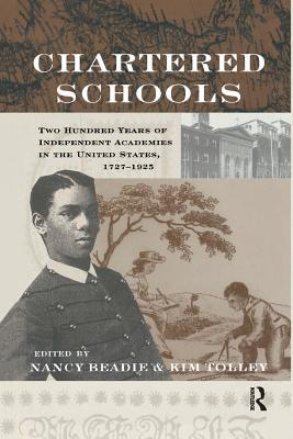 Chartered Schools: Two Hundred Years of Independent Academies in the United States, 1727-1925 (Studies in the History of Education)