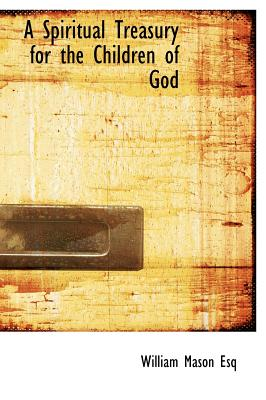 A Spiritual Treasury for the Children of God, Mason, William
