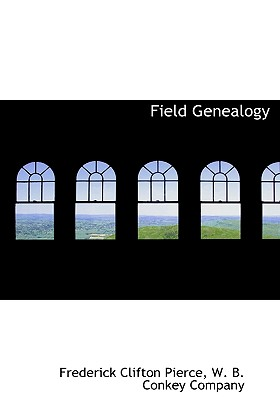 Field Genealogy; Being the Record of All the Field Family in America, Whose Ancestors Were in This Country Prior to 1700, Volume II, Pierce, Frederick Clifton