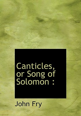 Canticles, or Song of Solomon, Fry, John