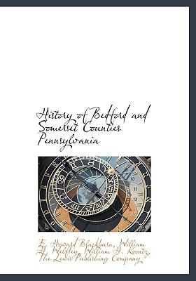 History of Bedford and Somerset Counties Pennsylvania, Blackburn, E. Howard; Welfley, William H.; Koontz, William H.