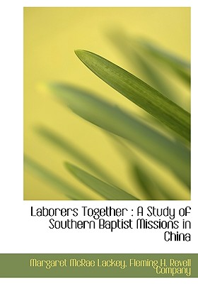 Laborers Together: A Study of Southern Baptist Missions in China, Lackey, Margaret McRae