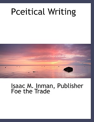 Pceitical Writing, Inman, Isaac M.