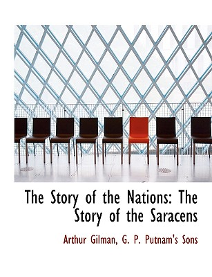 The Story of the Nations: The Story of the Saracens, Gilman, Arthur