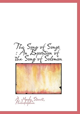 The Song of Songs: An Exposition of the Song of Solomon, Stuart, A. Moody