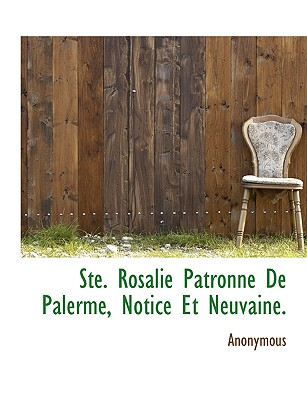 Ste. Rosalie Patronne De Palerme, Notice Et Neuvaine. (French Edition), Anonymous