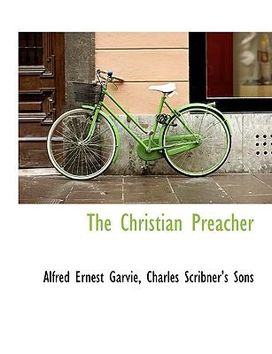 The Christian Preacher, Garvie, Alfred Ernest