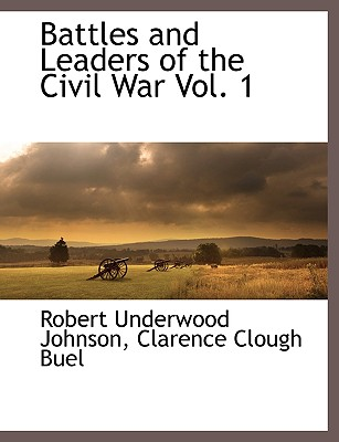 Battles and Leaders of the Civil War Vol. 1, Johnson, Robert Underwood; Buel, Clarence Clough
