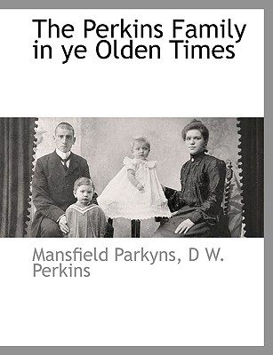 The Perkins Family in ye Olden Times, Parkyns, Mansfield; Perkins, D W.