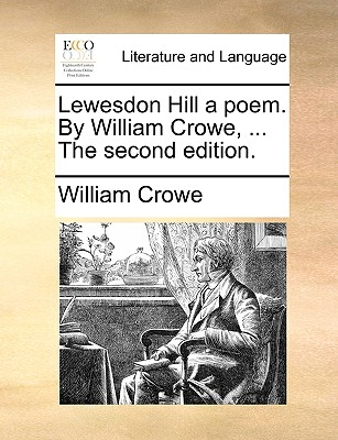 Lewesdon Hill a poem. By William Crowe, ... The second edition., Crowe, William