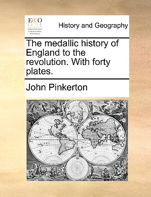 The medallic history of England to the revolution. With forty plates., Pinkerton, John