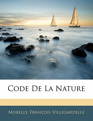 Code De La Nature, Morelly (Author), François Villegardelle (Author)