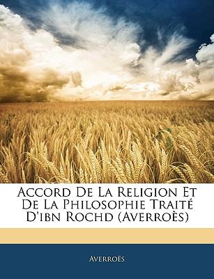 Accord De La Religion Et De La Philosophie Trait� D'ibn Rochd (Averro�s) (French Edition), Averro�s