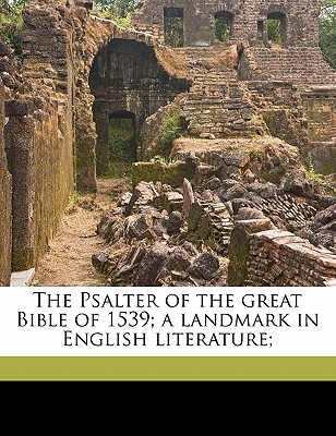 The Psalter of the great Bible of 1539; a landmark in English Literature, John Earle (Author)