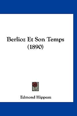 Berlioz Et Son Temps (1890) (French Edition), Hippeau, Edmond