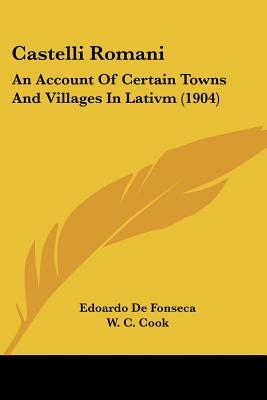 Castelli Romani: An Account Of Certain Towns And Villages In Lativm (1904), Edoardo De Fonseca