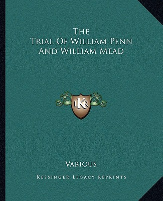 The Trial of William Penn and William Mead, Various