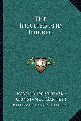 The Insulted and Injured, Dostoevsky, Fyodor Mikhailovich